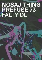 NOSAJ THING + PREFUSE 73 + FALTYDL
