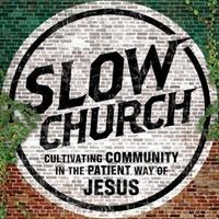 Slow Church Conference: Cultivating Community in the...