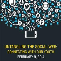 UNTANGLING THE SOCIAL WEB: CONNECTING WITH OUR YOUTH