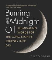 Burning the Midnight Oil, by Phil Cousineau