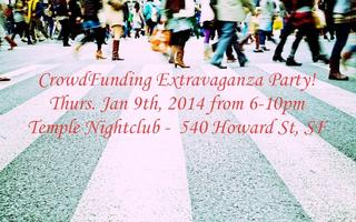 CrowdFunding Extravaganza Party - Thurs. Jan 9th, 2014