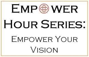 The Empower Hour Series: Empower Your Vision