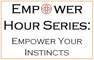 The Empower Hour Series: Empower Your Instincts