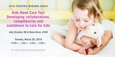 PEDIATRIC WEBINAR SERIES: Kids Need Care Too!...