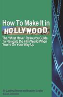 How To Make It In Hollywood-The Must Have Resource...