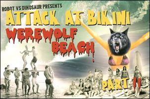 Robot vs. Dinosaur Presents: Attack at Bikini Werewolf...