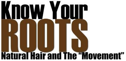 "Know Your Roots: Natural Hair and the ""Movement"""