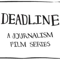 DEADLINE: A Journalism Film Series