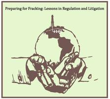Preparing for Fracking: Lessons in Regulation and...