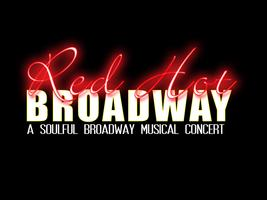 Red Hot Broadway: A Soulful Broadway Musical Concert