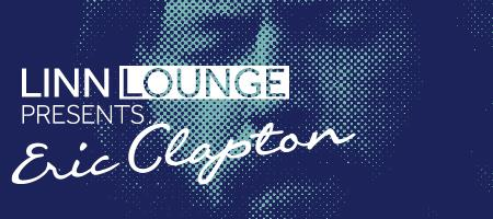 Linn Lounge presents Eric Clapton