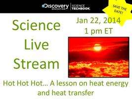 January '14 Science Live Stream: Hot, Hot, Hot