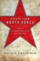 Escape from North Korea: The Untold Story of Asia's...
