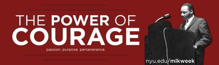 NYU MLK WEEK 2014 - The Power of Courage...
