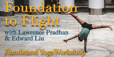 Foundation to Flight - Handstand Yoga Workshop with...