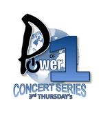 POWER OF ONE CONCERT SERIES 3rd THURSDAY'S, IN THE...