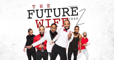 The Future Wife Tour 2: Are You Ready For Him?