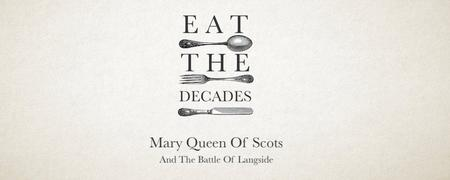 Eat The Decades - Mary Queen Of Scots & The Battle Of...