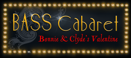 Bass Cabaret: Bonnie & Clyde's Valentine w/music by...