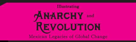 Ilustrando Anarquía y Revolución: Legados de México...