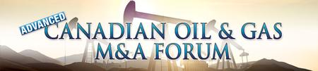Infocast's Advanced Canadian Oil & Gas M&A Forum