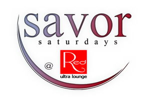 All-New SAVOR SATURDAYS @ RED Ultralounge (formerly...