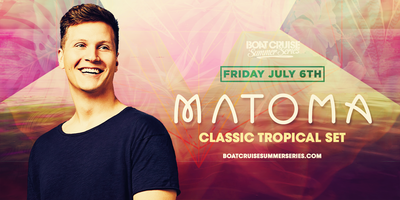 Matoma | Boat Cruise Summer Series | 7.6.18 | 21+