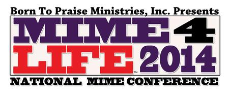 Born To Praise Ministries, Inc. MIME4LIFE 2014...
