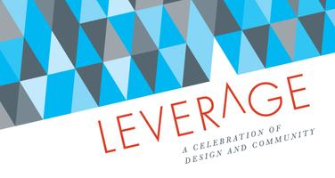 LEVERAGE | A Celebration of Design and Community