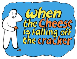 When the Cheese is falling off the cracker! A training...