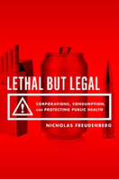 Lethal But Legal: Corporations, Consumption and...