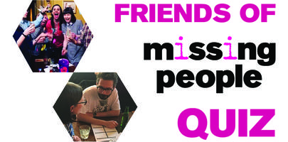 Friends of Missing People Quiz