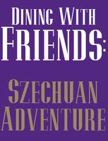 Dining with Friends: Szechuan Adventure