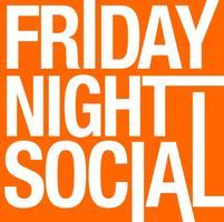 THIS FRIDAY :: FRIDAY NIGHT SOCIAL (EVERYONE FREE...