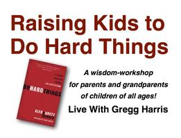 Raising Kids to Do Hard Things  Fri. & Sat. April 25 &...