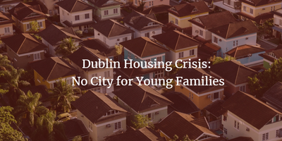 Dublin Housing Crisis: No City for Young Families