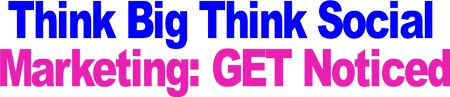 Think Big Think Social: Marketing - GET Noticed