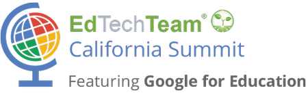 EdTechTeam California Summit featuring Google for Educa...