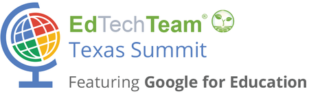 EdTechTeam Texas Summit featuring Google for Education