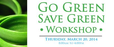 2014 Go Green Save Green Workshop