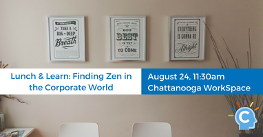 Lunch & Learn: Finding Your Zen in a Corporate World