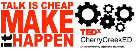 TEDxCherryCreekED:  Talk is Cheap, Make it Happen