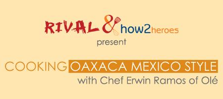 Cooking Oaxaca, Mexico Style with Erwin Ramos