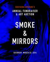 SMOKE & MIRRORS: Southern Exposure's Annual Fundraiser...