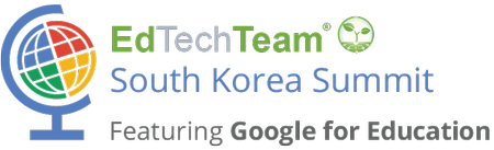 EdTechTeam South Korea Summit featuring Google for Educ...