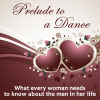 Prelude to a Dance: What every woman needs to know about men