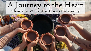 A Journey to the Heart - Shamanic & Tantric Cacao...