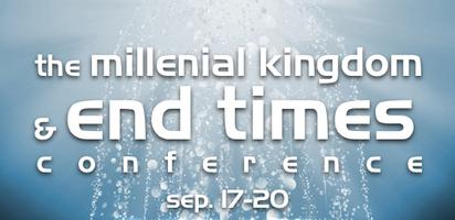 The Millennial Kingdom and The End Times Conference