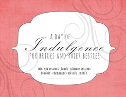 INDULGENCE, A DAY FOR BRIDES AND THIER BESTIES (mini...