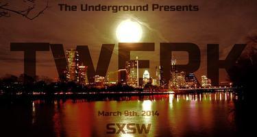 TWERK - The Real Trap Underground SXSW PARTY